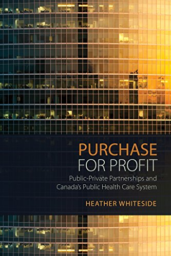 Purchase for Profit: Public-Private Partnerships and Canada's Public Health Care System (Purchase System)