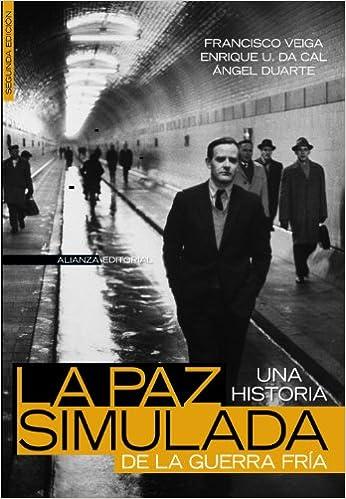 La paz simulada: Una historia de la Guerra Fría - Francisco Veiga, Ángel Duarte y Enrique U. Da Cal