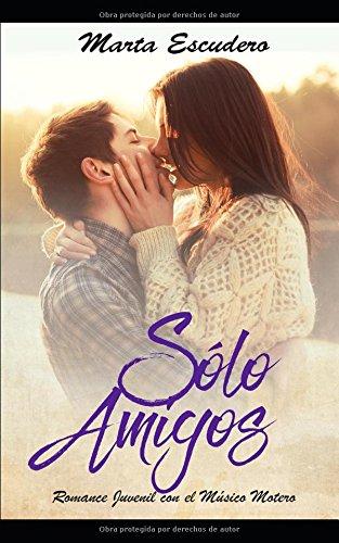 Sólo Amigos: Romance Juvenil con el Músico Motero Novela de Romance Juvenil y Erótica: Amazon.es: Marta Escudero: Libros