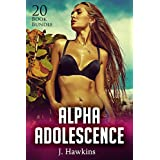 Erotica: Alpha Adolescence (New Adult Romance Multi Book Mega Bundle Erotic Sex Tales Taboo Box Set)(New Adult Erotica, Contemporary Coming Of Age Fantasy, Fetish)