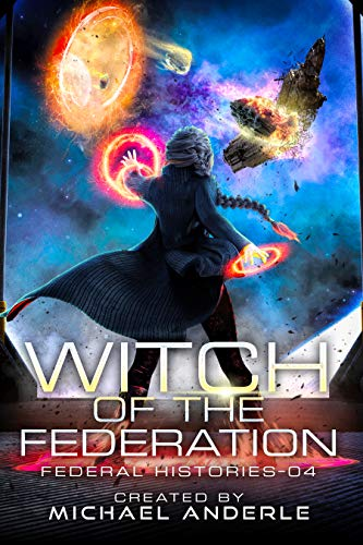 Witch Of The Federation IV (Federal Histories Book 4)