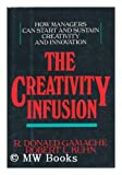 The Creativity Infusion, R. Donald Gamache and Robert L. Kuhn, 0887303439