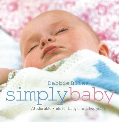 Debbie Bliss Knitting Patterns - Simply Baby: 20 Special Handknits for Baby's First Two Years
