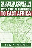 Selected Issues in Agricultural Policy Analysis with Special Reference to East Africa, Tony Akaki, 0595262481