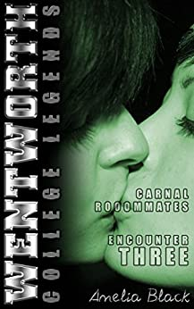 Wentworth College Legends - Carnal Roommates - Encounter Three: A Wentworth College Adult Quickie by [Black, Amelia]