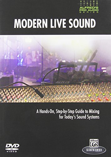Live Sound Reinforcement Dvd - Alfred's Pro-Audio: Modern Live Sound - A Practical, Step-by-Step Guide to Mixing for Todays Sound Reinforcement Engineer