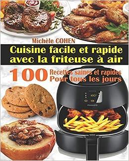 Cuisine Facile Et Rapide Avec La Friteuse A Air 100 Recettes