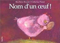 Nom d'un oeuf ! par Béatrice Deru-Renard
