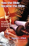 How the Bible Became the Bible, Donald L. O'Dell, 0741429934