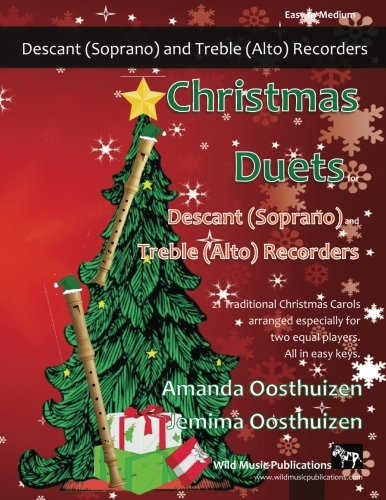 Christmas Duets for Descant (Soprano) and Treble (Alto) Recorders: 21 Traditional Christmas Carols arranged for equal descant and treble recorder players of intermediate standard. All in easy (Descant Recorder Music)