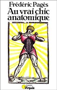 Au vrai chic anatomique par Frédéric Pagès
