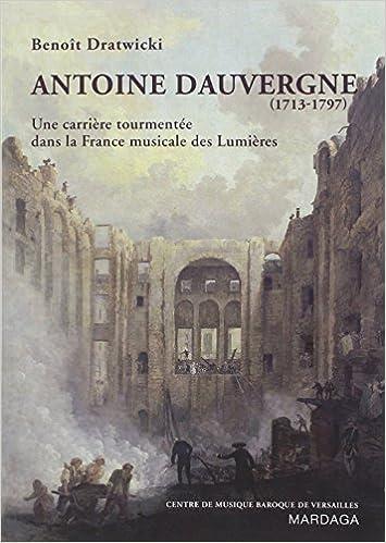 Lire Antoine Dauvergne (1713-1797) : Une carrière tourmentée dans la France musicale des Lumières epub pdf