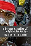 img - for Indigenous Manual for Life [Lifestyle for the New Age] (Moors, Moabite and Man) (Volume 2) by Bandele El Amin (2016-01-14) book / textbook / text book