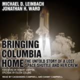 Bringing Columbia Home: The Untold Story of a Lost Space Shuttle and Her Crew