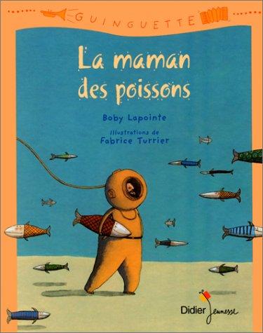 La maman des poissons Album – octobre 2000 Boby Lapointe Fabrice Turrier Didier Jeunesse 2278049429