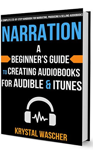 Download Narration: A Beginner's Guide to Creating Audiobooks for Audible & iTunes Pdf