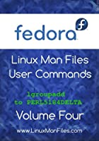 Fedora Linux Man Files: User Commands, Volume 4 Front Cover