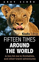Fifteen Times around the World: A lion bit me in Zimbabwe, and other travel adventures