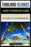 Thailand Islands: a guide to Thailands best islands (Similan islands, Koh Samui, Koh Tao, Koh Chang, Phuket, Koh Lanta and more)