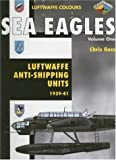 img - for Sea Eagles: Luftwaffe Anti-Shipping Units 1939-1941 (Luftwaffe Colours) book / textbook / text book