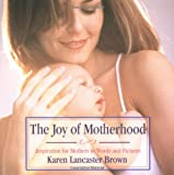The Joy of Motherhood, Karen Lancaster Brown, 0684021447