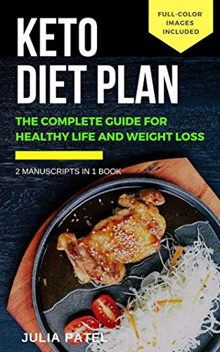 KETO DIET PLAN: The Complete Guide for  Healthy Life and Weight Loss: 2 Manuscripts in 1 Book by Julia Patel