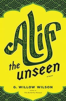 Alif the Unseen: A Novel by [Wilson, G.  Willow]