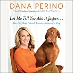 Let Me Tell You About Jasper...: How My Best Friend Became America's Dog | Dana Perino