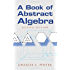 A Book of Abstract Algebra: Second Edition
