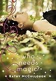 Who Needs Magic?, Kathy McCullough, 038574014X