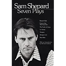 Sam Shepard : Seven Plays (Buried Child, Curse of the Starving Class, The Tooth of Crime, La Turista, Tongues, Savage Love, True West)