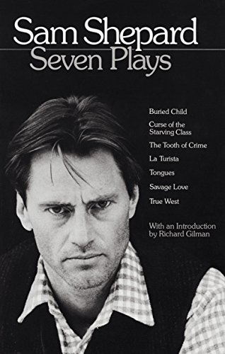 Sam Shepard   Seven Plays  Buried Child  Curse Of The Starving Class  The Tooth Of Crime  La Turista  Tongues  Savage Love  True West
