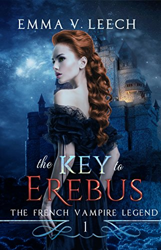 The Key to Erebus (The French Vampire Legend Book 1) by [Leech, Emma V., Roisin O'Connor]