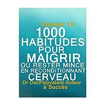 1000 HABITUDES POUR MAIGRIR ET RESTER MINCE EN RECONDITIONNANT CERVEAU: Livre minceur pour maigrir sainement (French Edition)