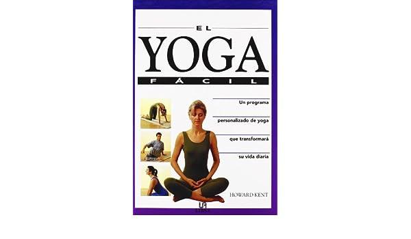 El Yoga Facil: Howard Kent: 9788476307304: Amazon.com: Books