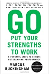 Go Put Your Strengths to Work: 6 Powerful Steps to Achieve Outstanding Performance Paperback