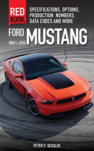 (Ford Mustang Red Book 1964 1/2-2015: Specifications, Options, Production Numbers, Data Codes, and More)