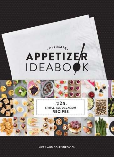Ultimate Appetizer Ideabook: 225 Simple, All-Occasion Recipes by Kiera Stipovich, Cole Stipovich