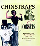 img - for Chinstraps, Nose Moulds and Corsets: A Shopper's Guide to Feminine Beauty 1880S-1930s book / textbook / text book