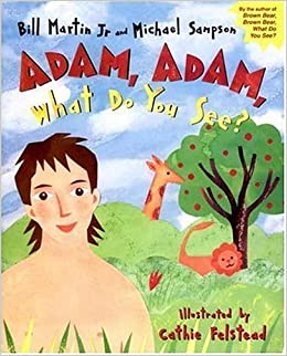 Adam Adam What Do You See Bill Martin Jr Michael Sampson Cathie Felstead 9780763616625 Amazon Com Books