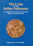 The Coins of the Indian Sultanates : Covering the Area of Present-Day India, Pakistan and Bangladesh, Goron, Stan and Goenka, J. P., 8121510104