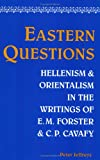 Eastern Questions : Hellenism and Orientalism in the Writings of E. M. Forster and C. P. Cavafy, Peter Jeffreys, 0944318193