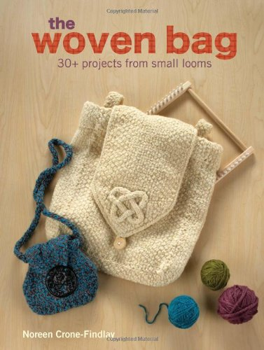 The Woven Bag: 30+ Projects from Small Looms