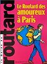 Guide du routard. Paris des amoureux par Guide du Routard