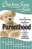 chicken soup for the parents soul - Chicken Soup for the Soul: Parenthood: 101 Heartwarming and Humorous Stories about the Joys of Raising Children of All Ages