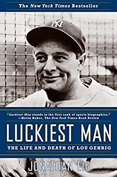 Luckiest Man: The Life and Death of Lou Gehrig by [Eig, Jonathan]