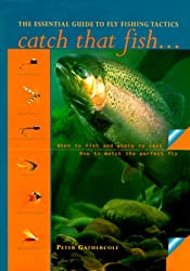 Catch That Fish: The Essential Guide to Fly Fishing Tactics