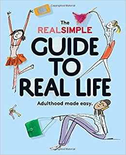 b5708beea8b The Real Simple Guide to Real Life  Adulthood Made Easy  The Editors of Real  Simple