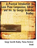 img - for A Practical Introduction to Latin Prose Composition. Edited and rev. by George Granville Bradley book / textbook / text book