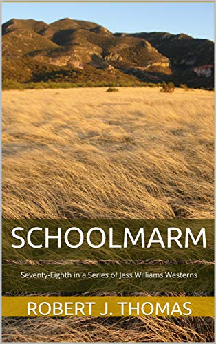 SCHOOLMARM: Seventy-Eighth in a Series of Jess Williams Westerns (A Jess Williams Western Book 78)